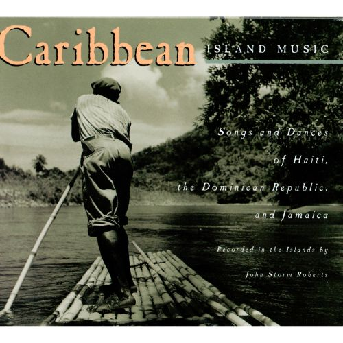 Caribbean Island Music: Songs and Dances of Haiti, the Dominican Republic and Jamaica