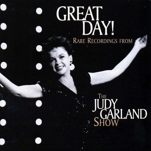 Great Day! Rare Recordings from The  Judy Garland Show