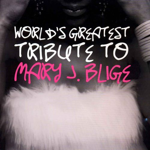 World's Greatest Tribute to Mary J. Blige