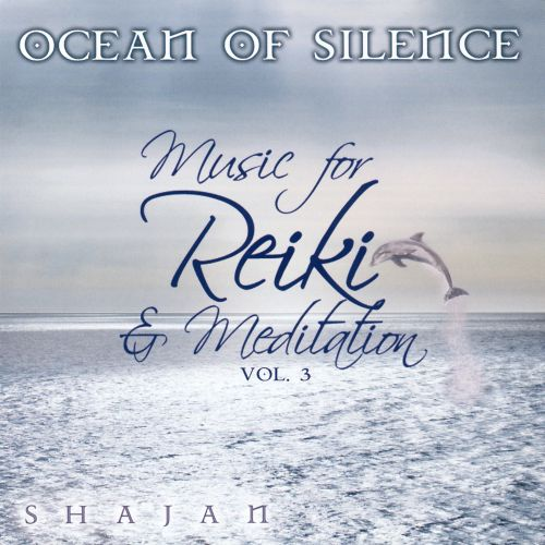 Ocean of Silence: Music for Reiki and Meditation, Vol. 3