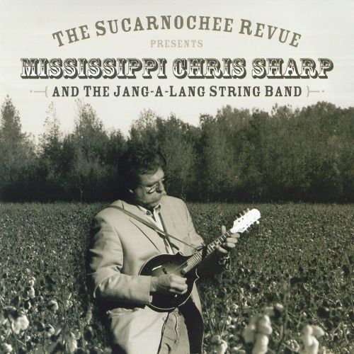 The Sucarnochee Revue Presents Mississippi Chris Sharp