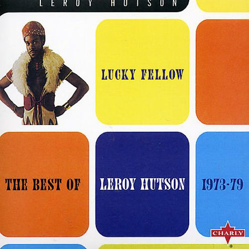 Lucky Fellow: The Best of Leroy Hutson 1973-1979