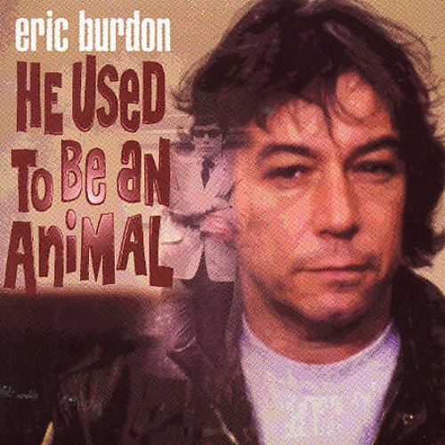 He Used To Be an Animal: the Eric Burdon Collection
