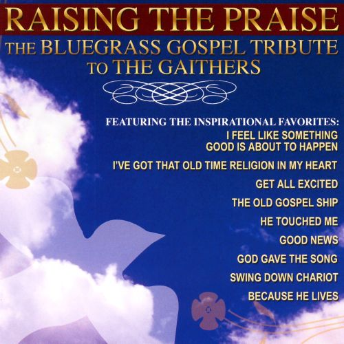 Raising the Praise: The Bluegrass Gospel Tribute to the Gaithers