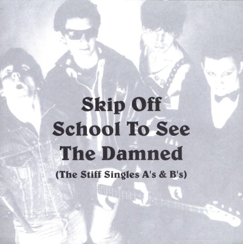 Skip Off School to See the Damned (The Stiff Singles A's & B's)