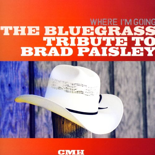 Where I'm Going: The Bluegrass Tribute to Brad Paisley