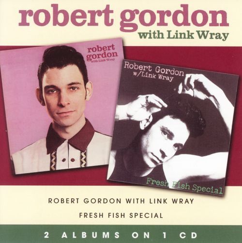 Robert Gordon with Link Wray/Fresh Fish Special