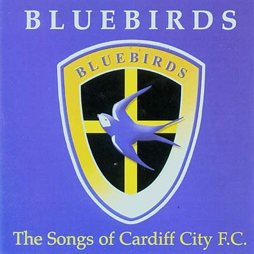 Bluebirds: The Songs of Cardiff City F.C.