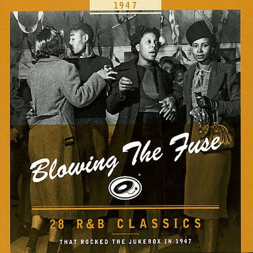Blowing The Fuse  28 R U0026b Classics That Rocked The Jukebox In 1947