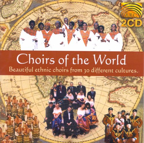 Choirs of the World: Beautiful Ethinic Choirs from 30 Different ,Culture