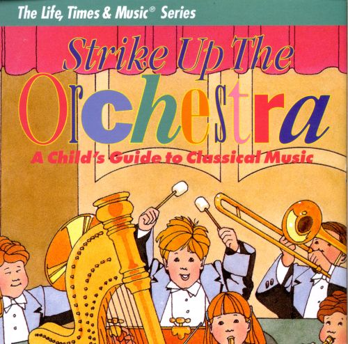 Strike up the Orchestra: A Child's Guide to Classical Music