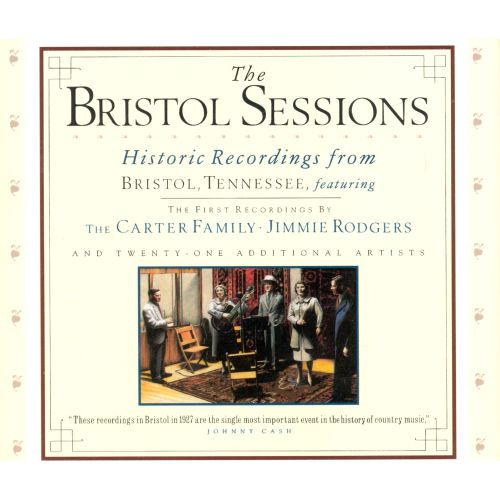 The Bristol Sessions: Historic Recordings From Bristol, Tennessee