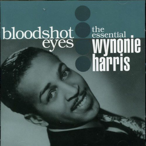 Bloodshot Eyes: The Essential Wynonie Harris