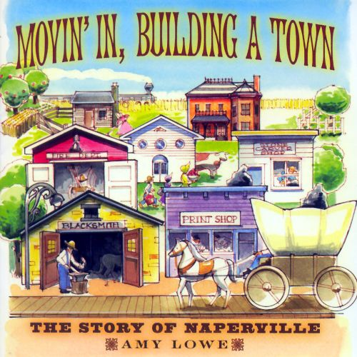 Movin' in, Building a Town: The Story of Naperville