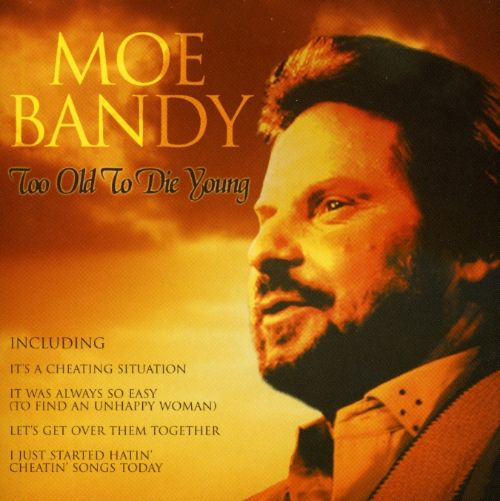 Too Old To Die Young Moe Bandy Songs Reviews Credits Allmusic