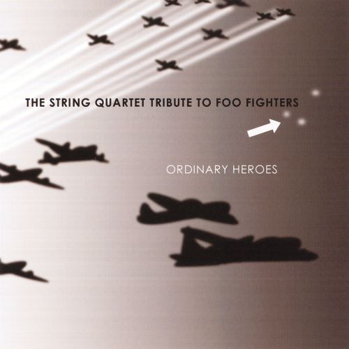 The String Quartet Tribute to Foo Fighters: Ordinary Heroes