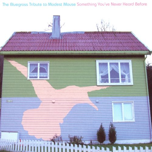 Something You've Never Heard Before: The Bluegrass Tribute to Modest Mouse