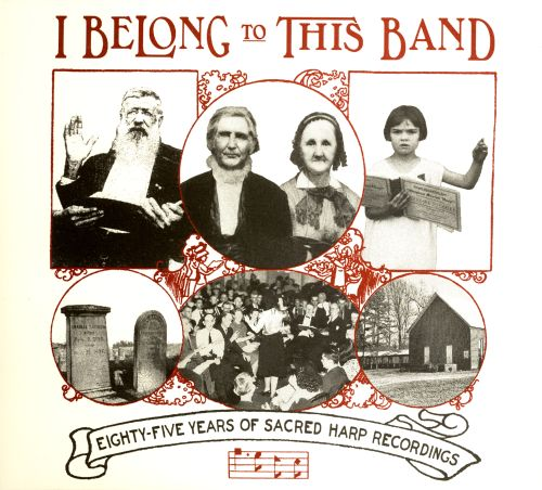 I Belong to This Band: Eighty-Five Years of Sacred Harp Recordings
