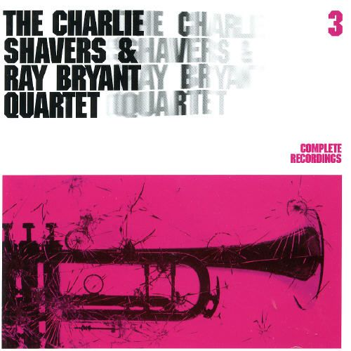 Complete Recordings, Vol. 3 [Charlie Shavers/Ray Bryant Quartet]