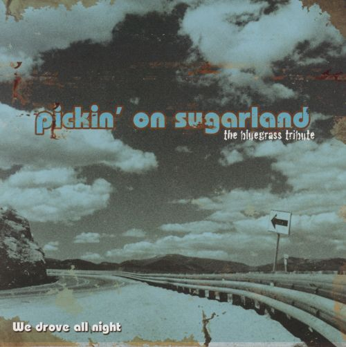 Pickin' on Sugarland: The Bluegrass Tribute - We Drove All Night