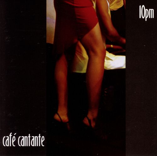 Cafe Cantante: 10 PM