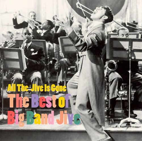 All the Jive Is Gone: Best of the Big Band Jive