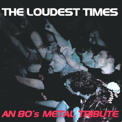 The Loudest Times: 80's Metal