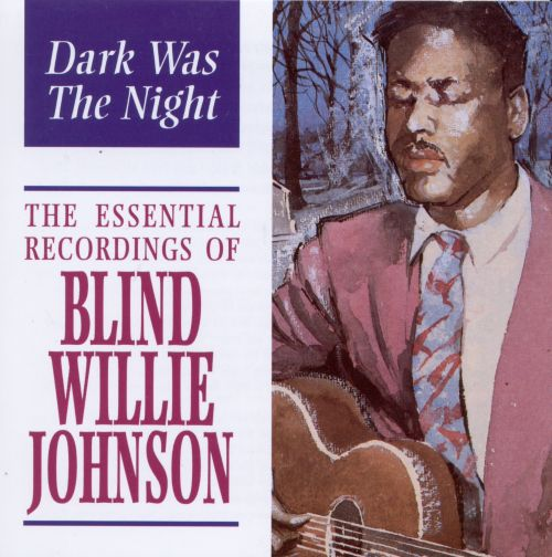Dark Was the Night: The Essential Recordings of Blind Willie Johnson