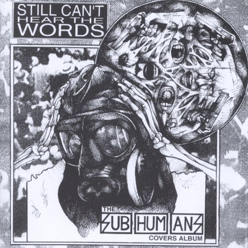 A Tribute to the Subhumans: Still Can't Hear the Words