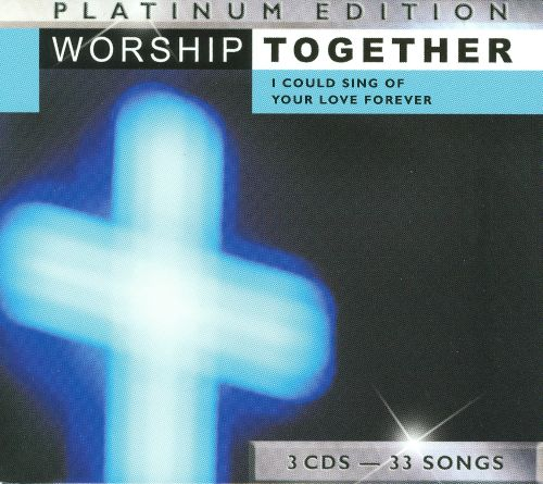 Worship Together Platinum Edition: I Could Sing Of Your ...