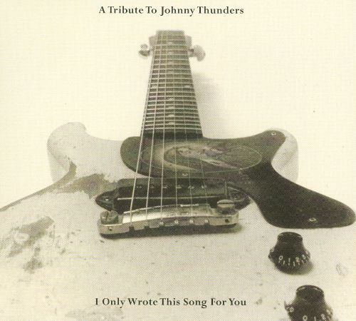 I Only Wrote This Song for You: A Tribute to Johnny Thunders [Diesel Motor]