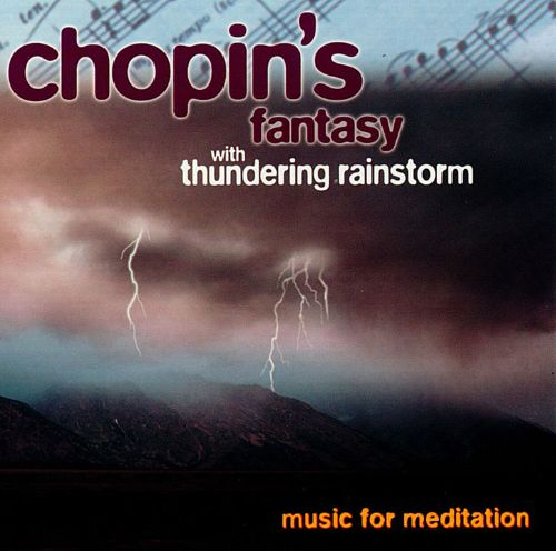 Chopin's Fantasy with Thundering Rainstorm: Music for Meditation