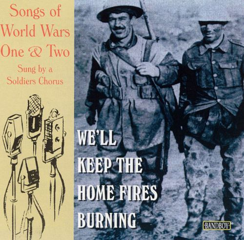 We'll Keep the Home Fires Burning: Songs of World Wars One and Two