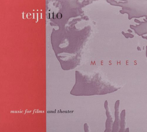 Teiji Ito: Meshes, Music for Films and Theater