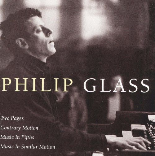 Philip Glass: Two Pages; Contrary Motion; Music in Fifths ...