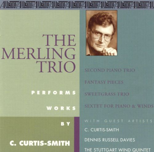Curtis-Smith: Second Piano Trio; Fantasy Pieces; Sweetgrass Trio; Sextet for Piano and Winds