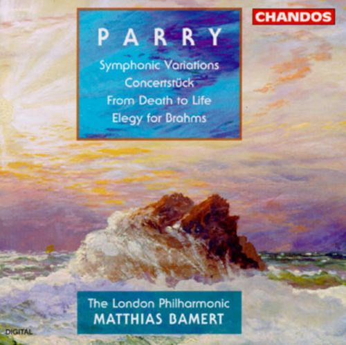 Hubert Parry: Symphonic Variations; Concertstück; From Death to Life; Elegy for Brahms