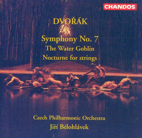 Dvorák: Symphony No. 7; The Water Goblin; Nocturne for strings