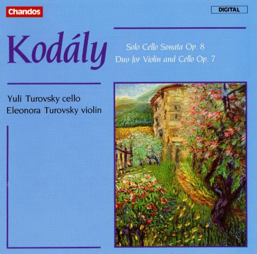 Kodály: Solo Cello Sonata, Op. 8; Duo for Violin and Cello, Op. 7