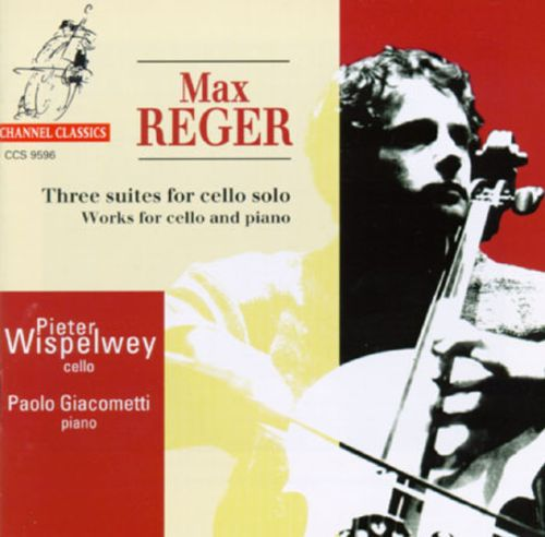 Max Reger: Three suites for cello solo; Works for cello and piano