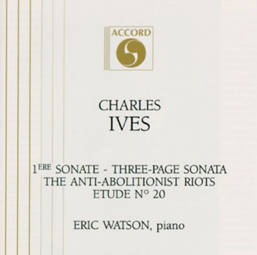 Charles Ives: Sonate No. 1/Three-Page Sonata/The Antiabolitionist Riots/Etude No. 20