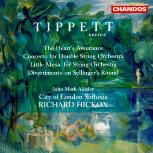Michael Tippett: The Heart's Assurance; Concerto for Double String Orchestra; Little Music for String Orchestra
