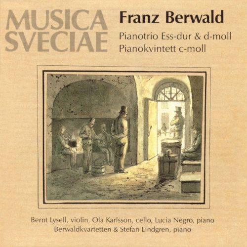 Franz Berwald: Piano Trios in E flat major & D minor & Piano Quintet in C minor