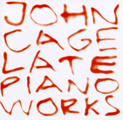 John Cage: Late Piano Works