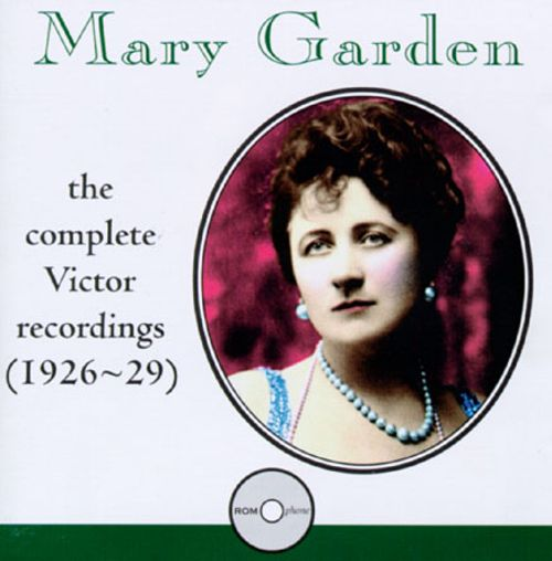 Mary Garden: The Complete Victor Recordings (1926-1929)