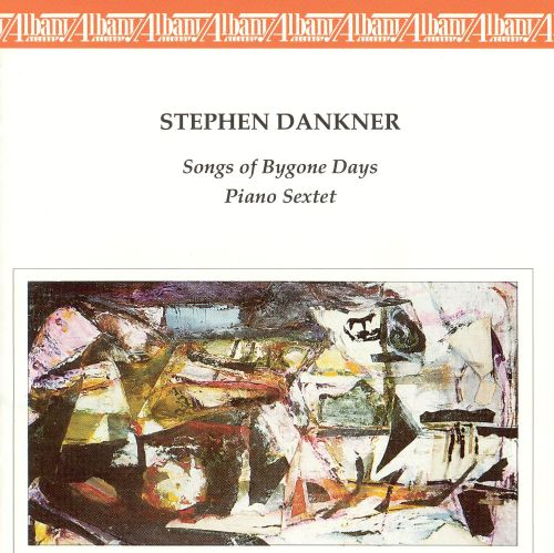 Stephan Dankner: Songs of Bygone Days; Piano Sextet