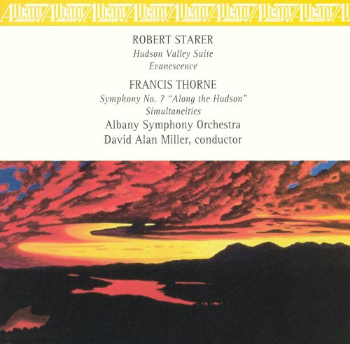 Robert Starer: Hudson Valley Suite; Evanescence; Francis Thorne: Symphony No. 7; Simultaneities