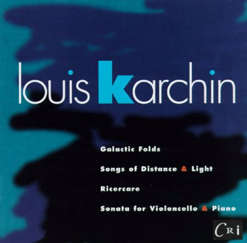 Karchin: Galactic Folds; Songs of Distance & Light; Ricercare; Sonata for Violoncello & Piano