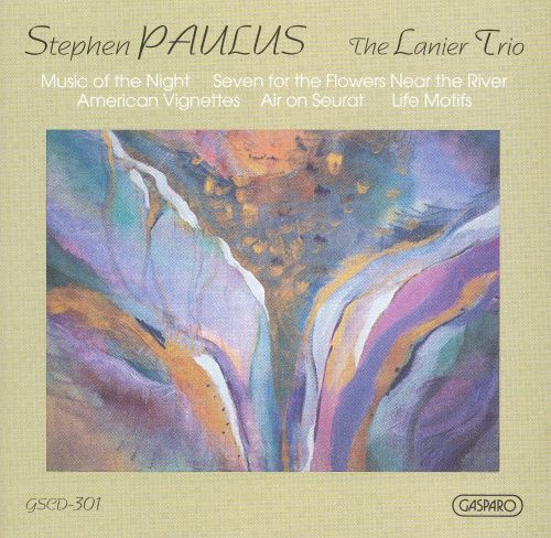 Stephen Paulus: Music of the Night; Seven for the Flowers Near the River; American Vignettes; etc.