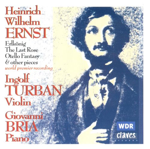 Heinrich Wilhelm Ernst: Music for Solo Violin and for Violin and Piano
